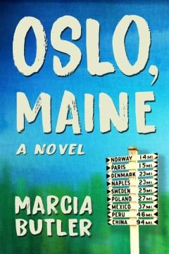 Oslo, Maine : a novel / Marcia Butler.