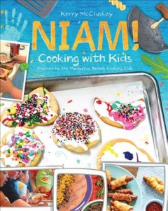 Niam! : cooking with kids, inspired by the Mamaqtuq Nanook Cooking Club / by Kerry McCluskey.