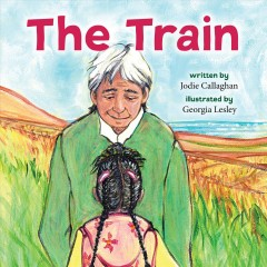 The train / written by Jodie Callaghan ; illustrated by Georgia Lesley.