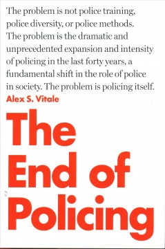 The end of policing / Alex Vitale.