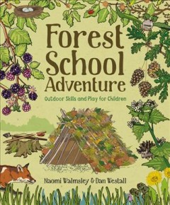 Forest school adventure : outdoor skills and play for children / Dan Westall, Naomi Walmsley.