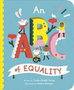 An ABC of equality / written by Chana Ginelle Ewing ; illustrated by Paulina Morgan.