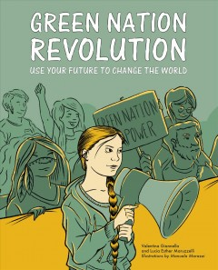 Green nation revolution : use your future to change the world / Valentina Giannella and Lucia Esther Maruzzelli ; illustrations by Manuela Marazzi.