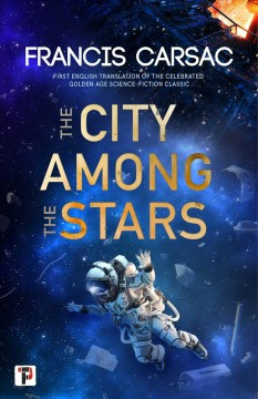 The city among the stars / Francis Carsac ; translated by Judith Sullivan and M. Schiff.