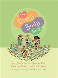 The every body book : the LGBTQ+ inclusive guide for kids about sex, gender, bodies, and families / Rachel E. Simon ; illustrated by Noah Grigni.