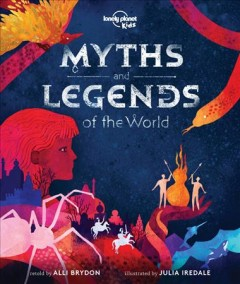Myths and legends of the world / retold by Alli Brydon ; illustrated by Julia Iredale.