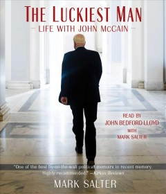 The luckiest man : life with John McCain / Mark Salter.