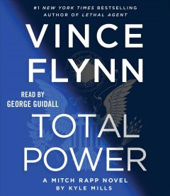 Total power : a Mitch Rapp novel / by Kyle Mills.