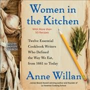 Women in the kitchen : twelve essential cookbook writers who defined the way we eat, from 1661 to today / Anne Willan.