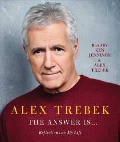 The answer is-- reflections on my life / Alex Trebek.