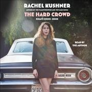 The hard crowd : Essays 2000-2020 / Rachel Kushner.