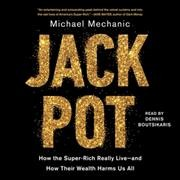 Jackpot : how the super-rich really live--and how their wealth harms us all / by Michael Mechanic.