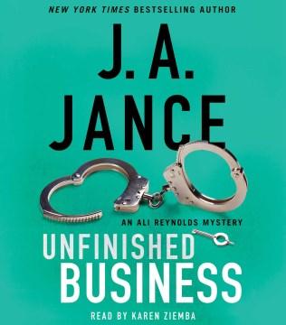 Unfinished business / J.A. Jance.