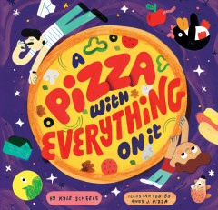 A pizza with everything on it / by Kyle Scheele ; illustrated by Andy J. Pizza.