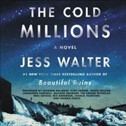 The cold millions / by Jess Walter.