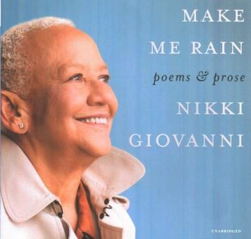 Make me rain poems & prose / Nikki Giovanni.