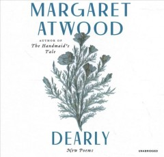 Dearly : [new poems] / by Margaret Atwood.