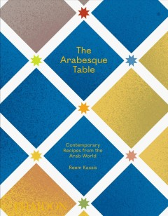 The Arabesque table : contemporary recipes from the Arab world / Reem Kassis.