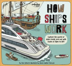 How ships work : explore the world of ships inside and out with loads of flaps to lift! / by Clive Gifford & illustrated by James Gulliver Hancock.