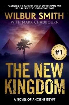 The new kingdom / Wilbur Smith with Mark Chadbourn.