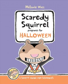 Scaredy Squirrel prepares for Halloween : [a safety guide for scaredies] / Mélanie Watt.