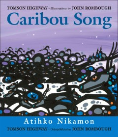 Caribou song / Tomson Highway ; illustrations by John Rombough = Ateek oonagamoon / Tomson Highway ; os isopâehikâewina John Rombough.