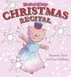 Ballet Kitty : Christmas recital / Bernette Ford and Sam Williams.
