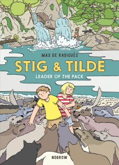Stig & Tilde. Leader of the pack / Max de Radiguès ; translation by Marie Bédrune.