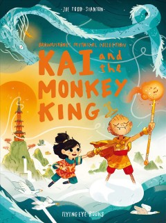 Kai and the Monkey King / Joe Todd Stanton.