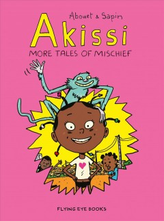 Akissi. More tales of mischief / Abouet & Sapin ; [translation by Marie Bédrune].