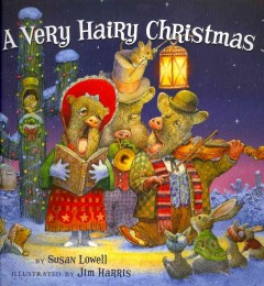 A very hairy Christmas / by Susan Lowell ; illustrated by Jim Harris.