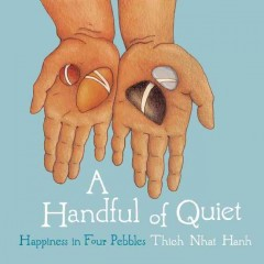 A handful of quiet : happiness in four pebbles / Thích Nĥát Hạnh.