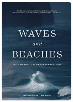 Waves and beaches : the powerful dynamics of sea and coast / Willard Bascom ; [additional text and illustrations by] Kim Mccoy.