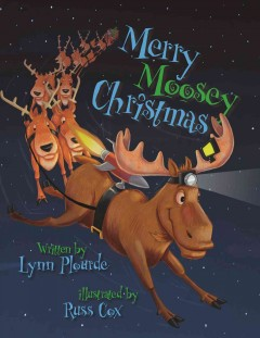 Merry moosey Christmas / written by Lynn Plourde ; illustrated by Russ Cox.