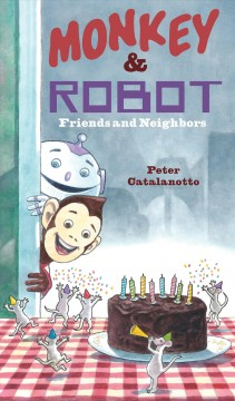 Monkey & Robot : friends and neighbors / Peter Catalanotto.