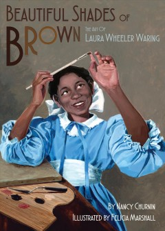 Beautiful shades of brown : the art of Laura Wheeler Waring / by Nancy Churnin ; illustrated by Felicia Marshall.