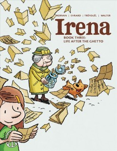 Irena. Book 3, Life after the ghetto / Jean-David Morvan, Séverine Tréfouël ; illustrated by David Evrard ; colored by Walter ; translation by Dan Christensen ; localization, layout, and editing by Mike Kennedy.
