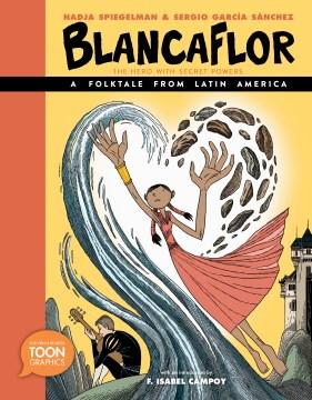 Blancaflor, the hero with secret powers : a folktale from Latin America / Nadja Spiegelman & Sergio García Sánchez.