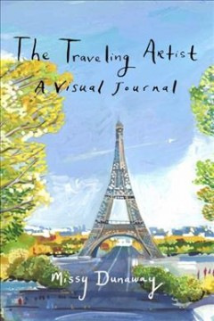 The traveling artist : a visual journal / Missy Dunaway.