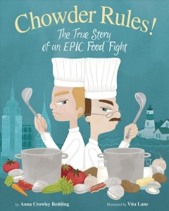 Chowder rules! : the true story of an epic food fight / written by Anna Crowley Redding ; illustrated by Vita Lane.