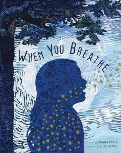 When you breathe / written by Diana Farid ; illustrated by Billy Renkl.