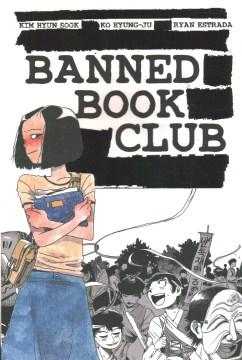 Banned book club / Kim Hyun Sook ; Ko Hyung-Ju ; Ryan Estrada.