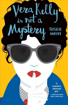 Vera Kelly is not a mystery / Rosalie Knecht.