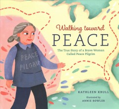 Walking toward peace : the true story of a brave woman called Peace Pilgrim / Kathleen Krull ; illustrated by Annie Bowler.