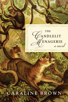 The candlelit menagerie : a novel / Caraline Brown.