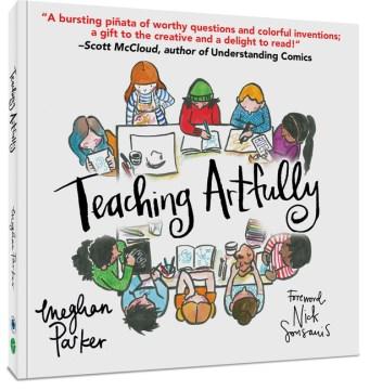 Teaching artfully / Meghan Parker ; foreword, Nick Sousanis.