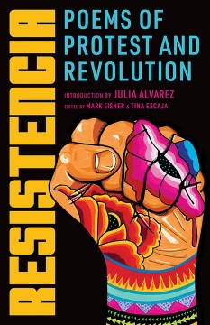 Resistencia : poems of protest and revolution / introduction by Julia Alvarez ; edited by Mark Eisner & Tina Escaja.