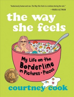 The way she feels : my life on the borderline in pictures and pieces / Courtney Cook.