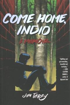 Come home, Indio : a memoir / Jim Terry.