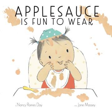 Applesauce is fun to wear / by Nancy Raines Day ; art by Jane Massey.